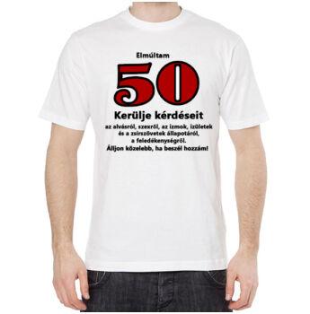 Póló Születésnapra - Elmúltam 50 Kerülje Kérdéseit