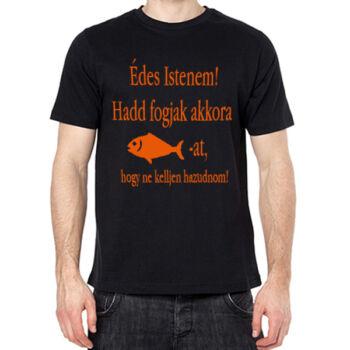 Póló - Horgászoknak - Hadd Fogjak Akkora Halat, Hogy...!